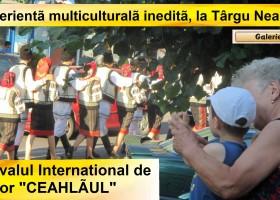 """Experiență multiculturală inedită, la Târgu Neamț: Festivalul Internațional de Folclor """"Ceahlăul"""""""