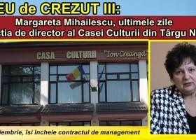 Greu de Crezut III: Margareta Mihăilescu, ultimele zile ca director la Casa Culturii