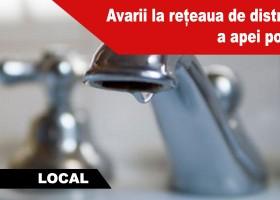 Avarii la rețeaua de distribuție a apei potabile