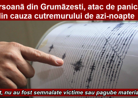 O persoană din Grumăzești, atac de panică din cauza cutremurului de azi-noapte
