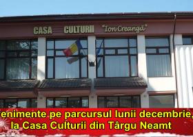 Evenimente culturale în decembrie, la Casa Culturii din Târgu Neamț