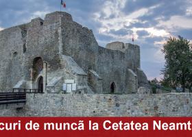 Locuri de muncă la Cetatea Neamț