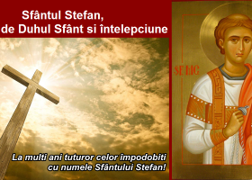 """Primul martir al Bisericii: Sfântul Ştefan cel """"plin de Duh Sfânt şi înţelepciune"""""""