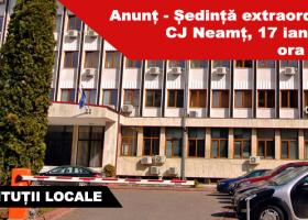 Anunț – Ședință extraordinară CJ Neamț, 17 ianuarie, ora 15:00