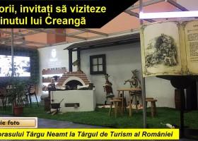 Călătorii, invitați în Ținutul lui Creangă, la Târgul de Turism al României