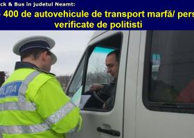 """Acțiunea """"Truck & Bus"""" în județul Neamț– Peste 250 de amenzi pentru transportatorii de marfă și persoane cu abateri de la normele legale privind circulaţia pe drumurile publice"""