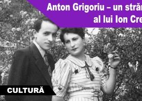 Anton Grigoriu – un strănepot al lui Ion Creangă