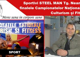 Patru sportivi legitimați la C.S. STEEL MAN Târgu Neamț vor participa la finalele Campionatelor Naționale de Culturism și Fitness