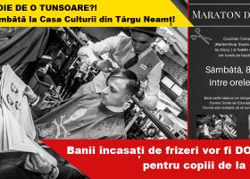 EVENIMENT INEDIT la TÂRGU NEAMȚ: Te tunzi și ajuți un copil!
