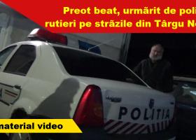 Preot beat, urmărit de polițiștii rutieri pe străzile orașului Târgu Neamț