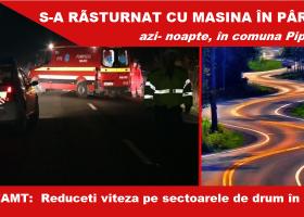 Reduceți viteza pe sectoarele de drum în curbă! Accident cu victime la Pipirig