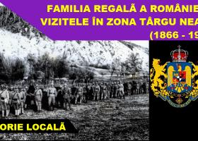 Familia regală a României și vizitele în zona Târgu Neamț (1866-1940)