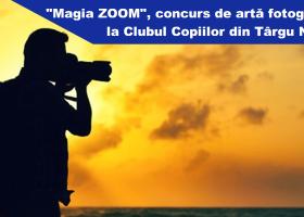 """""""Magia ZOOM"""", concurs de artă fotografică la Clubul Copiilor Târgu Neamț"""