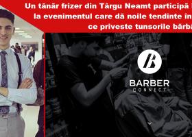 Tânăr din Neamț, la Barber Connect- cel mai mare eveniment la care poate participa un frizer