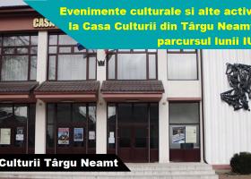 """Evenimente găzduite de Casa Culturii """"Ion Creangă"""" Târgu Neamț, în luna IUNIE"""