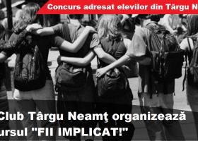 """""""FII IMPLICAT!"""", concurs adresat elevilor din Târgu Neamţ"""