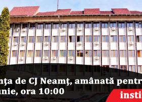 Ședința de CJ Neamț, amânată pentru 27 iunie, ora 10:00