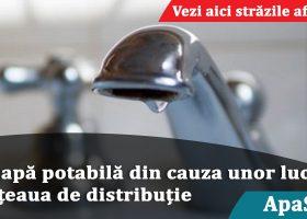 Se oprește furnizarea apei potabile pe mai multe străzi. Vezi aici dacă ești afectat