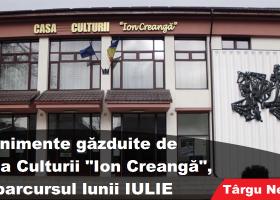 Manifestări culturale şi alte activităţi ce au loc la Casa Culturii din Târgu Neamţ, pe parcursul lunii iulie