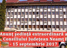 Anunț şedinţă extraordinară a Consiliului Judeţean Neamţ – 15 septembrie 2017