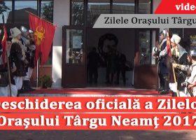 Deschiderea oficială a Zilelor Orașului Târgu Neamț 2017