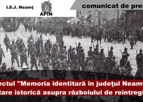 """Proiectul """"Memoria identitară în județul Neamț – cercetare istorică asupra războiului de reîntregire"""""""